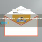 Tips Agar Blog Diterima Google