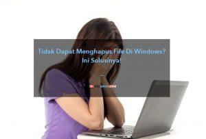 Tidak Dapat Menghapus File Di Windows
